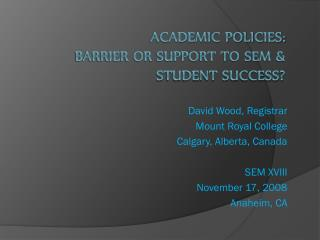 Academic Policies: Barrier or Support to SEM & Student Success?