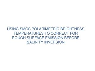 COMBINING HORIZONTALLY AND VERTICALLY POLARIZED BRIGHTNESS TEMPERATURES TO REMOVE SSS DEPENDENCE