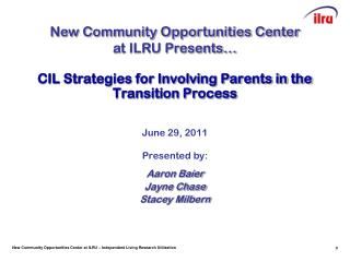 CIL Strategies for Involving Parents in the Transition Process June 29, 2011 Presented by: