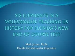 SIX ELEPHANTS IN A VOLKSWAGEN: TEACHING US HISTORY FOR FLORIDA'S NEW END-OF-COURSE TEST