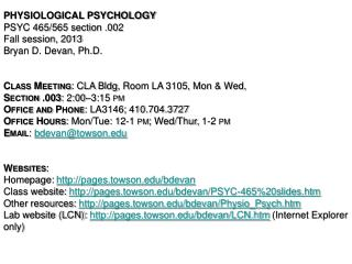 Physiological Psychology PSYC 465/565 section .002 Fall session, 2013 Bryan D. Devan, Ph.D .