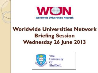 Worldwide Universities Network Briefing Session Wednesday 26 June 2013