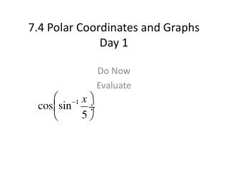 7.4 Polar Coordinates and Graphs Day 1