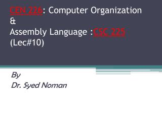 CEN 226 : Computer Organization  &  Assembly Language : CSC 225 (Lec#10)