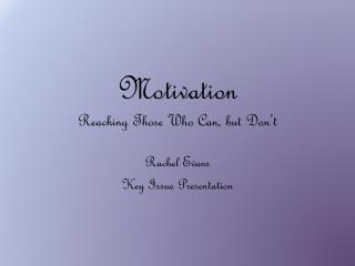 Motivation  Reaching Those Who Can, but Don't