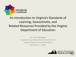 Dr. Linda Wallinger Assistant Superintendent for Instruction Virginia Department of Education