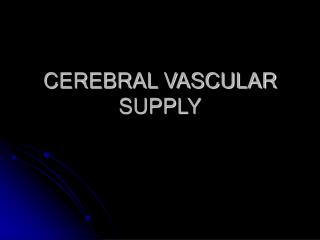 CEREBRAL VASCULAR SUPPLY