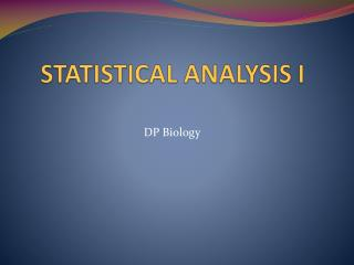 STATISTICAL ANALYSIS  I