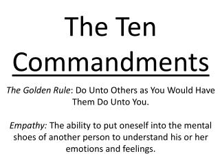 The  Ten  Commandments The Golden Rule : Do Unto Others as You Would Have Them Do Unto You.