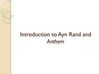 Introduction to  Ayn  Rand and  Anthem