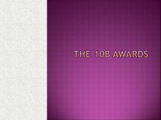 The 10B awards