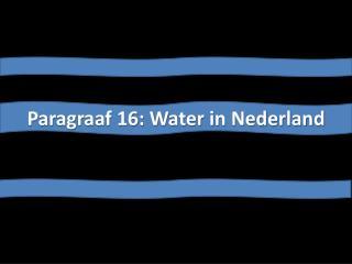Paragraaf 16: Water in Nederland