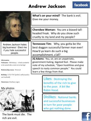 Andrew  Jackson hates big business!  Elect me if you hate successful people.