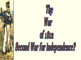 The War of  1812 Second War for independence?