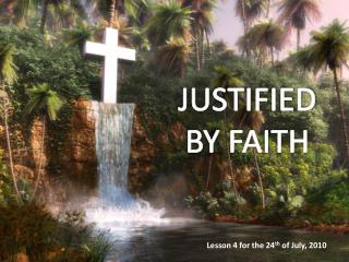 JUSTIFIED BY FAITH