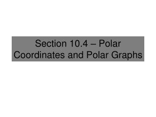 Section 10.4 � Polar Coordinates and Polar Graphs