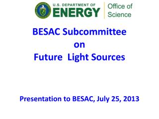 BESAC Subcommittee  on  Future  Light Sources Presentation to BESAC, July 25, 2013