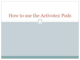 How to use the Activote2 Pods