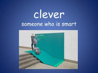 clever someone who is smart