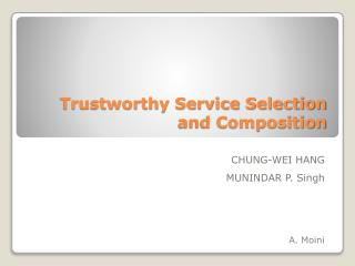 Trustworthy Service Selection and Composition