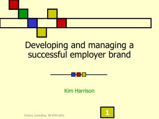 Developing and managing a successful employer brand