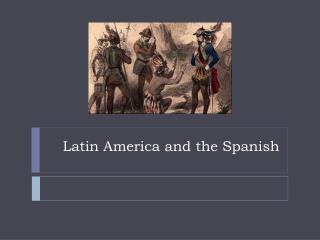 Latin America and the Spanish