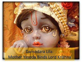 Damodara  Lila: Mother  Yasoda  Binds Lord Krishna