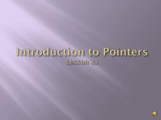 Introduction to Pointers Lesson xx