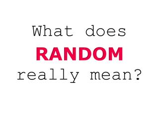 What does  RANDOM really mean?