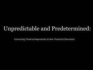 Unpredictable and Predetermined: