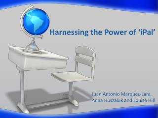 Harnessing the Power of � iPal �