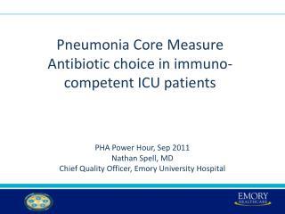Pneumonia Core Measure  Antibiotic choice in  immuno -competent ICU patients