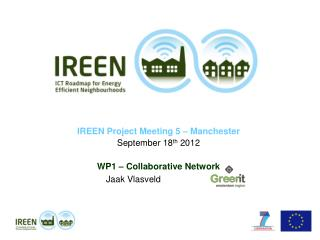 IREEN Project Meeting 5 – Manchester September 18 th  2012 WP1 – Collaborative Network