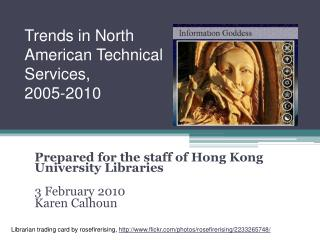Prepared for the staff of Hong Kong University Libraries 3 February 2010 Karen Calhoun