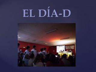 EL  DĺA -D