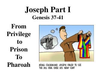 Joseph Part I Genesis 37-41