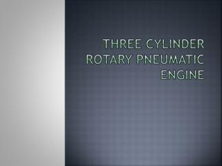 THREE CYLINDER ROTARY PNEUMATIC ENGINE