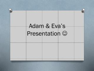 Adam & Eva's Presentation  