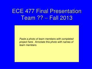 ECE 477 Final Presentation Team ??   Fall  2013