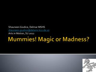 Mummies! Magic or Madness?