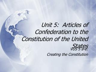 Unit 5:  Articles of Confederation to the Constitution of the United States