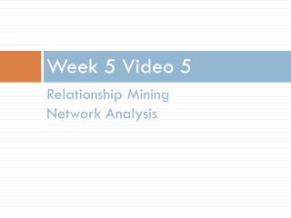 Week 5 Video 5