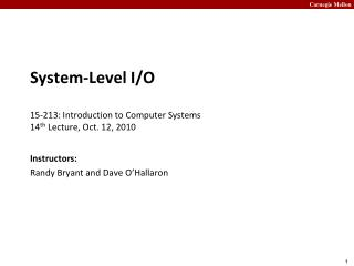 System-Level I/O 15- 213:  Introduction to Computer Systems	 14 th  Lecture, Oct. 12, 2010