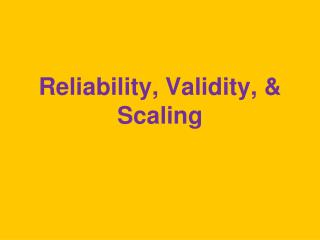 Reliability, Validity, & Scaling