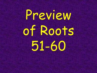 Preview  of Roots  51-60