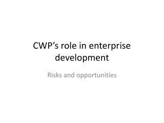 CWP's  role in enterprise development