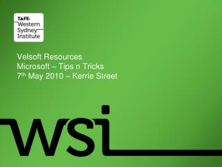 Velsoft Resources Microsoft – Tips n Tricks 7 th  May 2010 – Kerrie Street