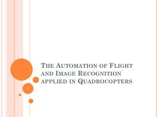 The Automation of Flight and Image Recognition applied in  Quadrocopters