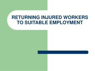 RETURNING INJURED WORKERS TO SUITABLE EMPLOYMENT