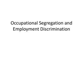 Occupational Segregation and Employment Discrimination